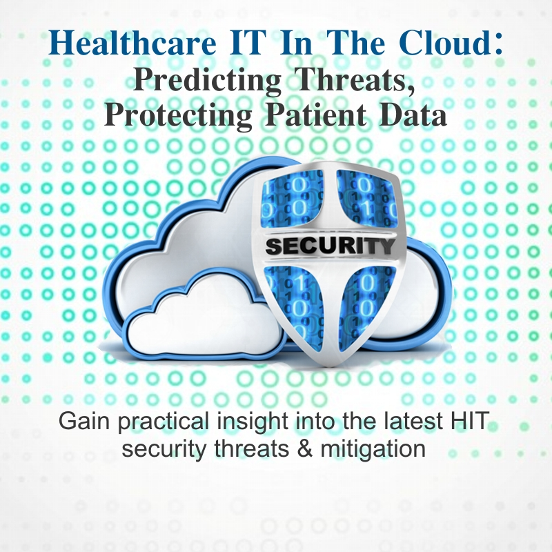 Healthcare IT In The Cloud: Predicting Threats, Protecting Patient Data